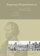 Fragmenta Melanchthoniana / Gedenken und Rezeption - 100 Jahre Melanchthonhaus