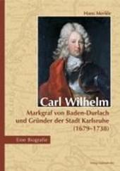 Carl Wilhelm - Markgraf von Baden-Durlach und Gründer der Stadt Karlsruhe (1679-1738)