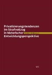 Privatisierungstendenzen im Strafvollzug in historischer Entwicklungsperspektive