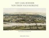 Mit Carl Bodmer von Trier nach Koblenz