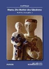 Maria. Die Mutter des Glaubens