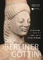 Die 'Berliner Göttin' - Schicksale einer archaischen Frauenstatue in Antike und Neuzeit