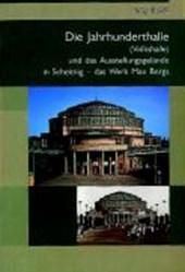 Die Jahrhunderthalle und das Ausstellungsgelände in Scheitnig - das Werk Max Bergs