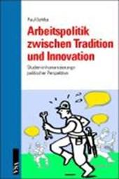 Arbeitspolitik zwischen Tradition und Innovation