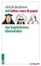 Mit Luther, Marx & Papst den Kapitalismus überwinden