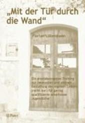 """""""Mit der Tür durch die Wand"""""""