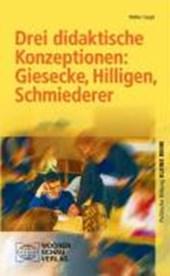 Drei didaktische Konzeptionen: Giesecke, Hilligen, Schmiederer