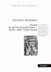 Frauen im Nationalsozialismus - Opfer oder Täterinnen?
