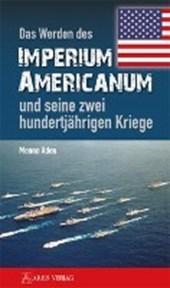 Das Werden des Imperium Americanum und seine zwei hundertjährigen Kriege