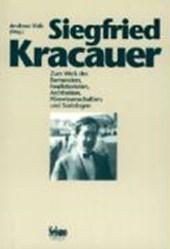 Siegfried Kracauer. Zum Werk des Romanciers, Feuilletonisten, Architekten, Filmwissenschaftlers und Soziologen