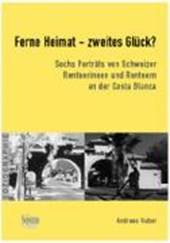 Ferne Heimat ? zweites Glück? Sechs Porträts von Schweizer Rentnerinnen und Rentnern an der Costa Blanca