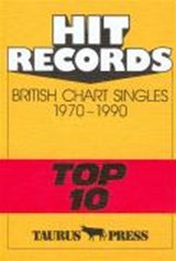 Hit Records. British Chart Singles 1970 - 1990 'Top 10' | auteur onbekend |