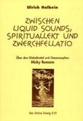 Zwischen Liquid Sound, Spiritualität und Zwerchfellatio