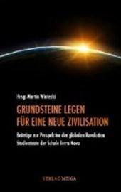 GRUNDSTEINE LEGEN FÜR EINE NEUE ZIVILISATION