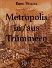 Metropolis in/aus Trümmern