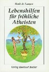 Lebenshilfen für fröhliche Atheisten