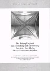 Der Beitrag Englands zur Entstehung und Entwicklung figurierter Gewölbe im Deutschordensstaat Preussen