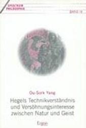 Hegels Technikverständnis und Versöhnungsinteresse zwischen Natur und Geist