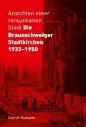 Ansichten einer versunkenen Stadt - Die Braunschweiger Stadtkirchen 1933-1950