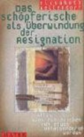 Das Schöpferische als Überwindung der Resignation
