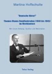 """""""Deutsche Hörer!"""" Thomas Manns Rundfunkreden (1940 bis 1945) im Werkkontext"""