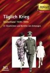 Täglich Krieg. Leben in Deutschland 1939 -