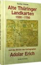 Alte Thüringer Landkarten 1550-1750 und das Wirken des Adolar Erich