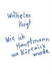 """""""Wilhelm Voigt: Wie ich Hauptmann von Köpenick wurde"""""""