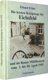 Die letzten Kriegstage im Eichsfeld und im Altkreis Mühlhausen vom 3.-10. April