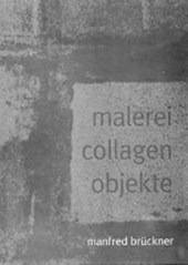 malerei collagen objekte | Manfred Brückner |