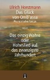 Das Glück von OmB'assa nebst Das einzig Wahre oder Hoheslied auf das zwanzigste Jahrhundert