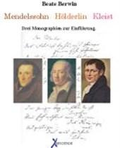 Mendelssohn. Hölderlin. Kleist