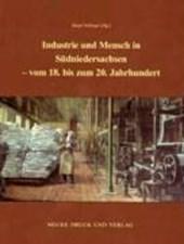 Industrie und Mensch in Südniedersachsen - vom 18. bis zum 20. Jahrhundert