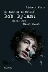 My Name It Is Nothin': Bob Dylan