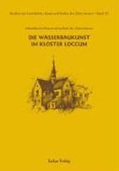 Arbeitskreis Wasserwirtschaft der Zisterzienser. Die Wasserbaukunst im Kloster Loccum