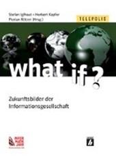what if - Zukunftsbilder der Informationsgesellschaft