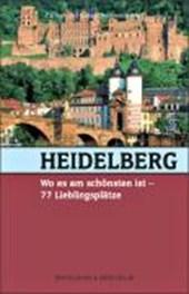 Heidelberg, wo es am schönsten ist: 77 Lieblingsplätze
