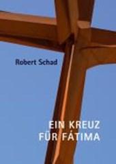 Robert Schad - Ein Kreuz für Fátima