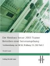Der Windows Server 2003 Trainer. Betreiben einer Serverumgebung