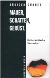 Mauer, Schatten, Gerüst.Kulturkritische Versuche.