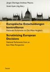 Europäische Entscheidungen kontrollieren. Nationale Parlamente im Ost-West-Vergleich. Scrutinizing European Decisions. National Parliaments from an East-West Perspective