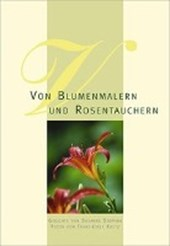 Von Blumenmalern und Rosentauchern