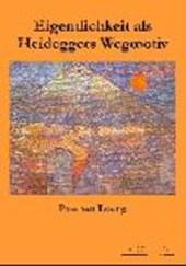 Eigentlichkeit als Heideggers Wegmotiv