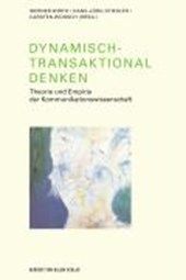Dynamisch-Transaktional denken. Theorie und Empirie der Kommunikationswissenschaft