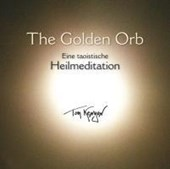 The Golden Orb. Eine taoistische Heilmeditation | Tom Kenyon |