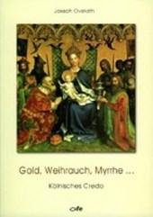 Overath, J: Gold, Weihrauch, Myrrhe