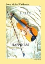 Hallo Happiness | Lotte Mohn-Waldmann |