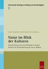Naturbeziehung und Umweltbildung in fremden Kulturen als Herausforderung für unsere Bildung