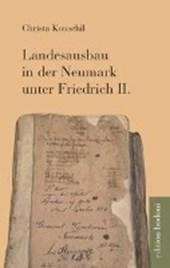 Landesausbau in der Neumark unter Friedrich II.