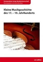 Kleine Musikgeschichte des 17. - 19. Jahrhunderts